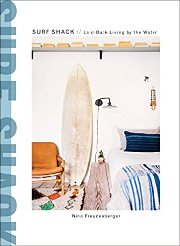 Surf Shack: Laid-Back Living by the Water Coffee Table Book
