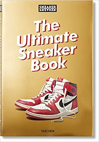 Sneaker Freaker. The Ultimate Sneaker Book Coffee Table Book